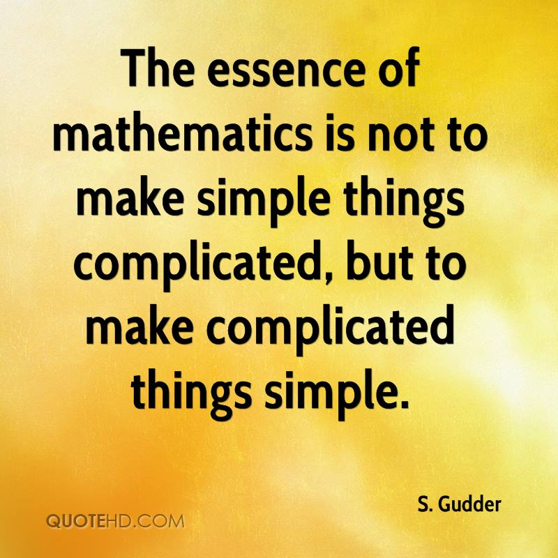 s-gudder-quote-the-essence-of-mathematics-is-not-to-make-simple-things